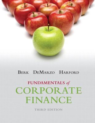 Fundamentals of Corporate Finance By Berk, Jonathan/ Demarzo, Peter/ Harford, Jarrad